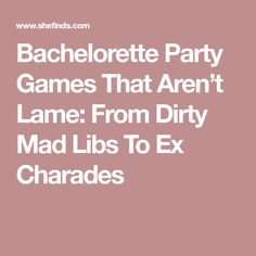 Bachelorette Party Games That Aren't Lame: From Dirty Mad Libs To Ex Charades Bachelorette Party Food, Bachelorette Weekend, Bachelor Party Games, Charades, Hens Night, Maid Of Honor, Party Planning, Mad Libs, Bridal Shower
