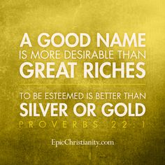 essay on a good name is more than great riches For certainly great riches, have sold more men, than they have bought out seek not proud riches, but such as thou mayest get justly, use soberly, distribute cheerfully, and leave contentedly yet have no abstract nor friarly contempt of them.