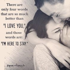 There Are Four Words Better Than I Love You And Those Words Are Im Here To Stay love love quotes quotes quote in love love quote marriage quotes relationship quotes true love quotes i love you quotes romantic love quotes beautiful love quotes Soulmate Love Quotes, Love You Quotes For Him, I Love You Quotes, Romantic Love Quotes, Love Yourself Quotes, Love Poems, Amazing Quotes, Happy Couple Quotes, Stay Quotes