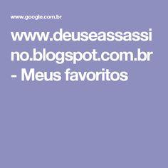 www.deuseassassino.blogspot.com.br - Meus favoritos