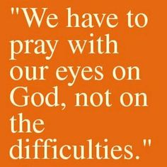 Pray with your eyes on God