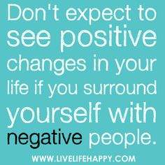 Don't expect to see positive changes in your life if you surround yourself with negative people... by deeplifequotes, via Flickr