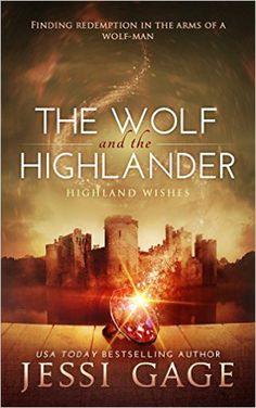 The Wolf and the Highlander (Highland Wishes Book 2) - Kindle edition by Jessi Gage. Romance Kindle eBooks @ Amazon.com.
