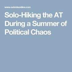 Solo-Hiking the AT During a Summer of Political Chaos