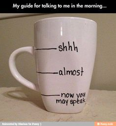 My mom coffee cup all the way lol know when to speak in the AM