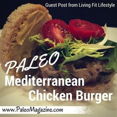 Paleo Mediterranean Chicken Burger Recipe – Guest Post from Living Fit Lifestyle http://paleomagazine.com/paleo-mediterranean-chicken-burger-guest-post #paleo #primal #diet #recipe