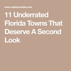 11 Underrated Florida Towns That Deserve A Second Look