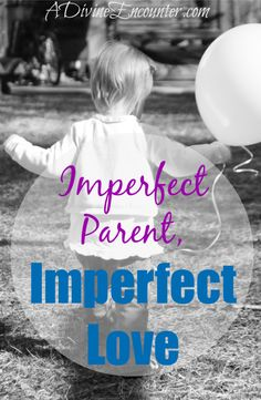 Refreshingly honest post revealing the imperfect love of imperfect parents. (John 15:5) http://adivineencounter.com/imperfect-parent-imperfect-love