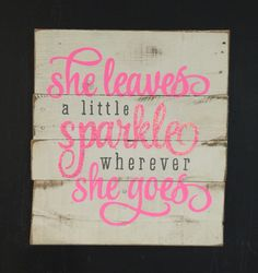 She Leaves a Little Sparkle Wherever She Goes by PalletsandPaint