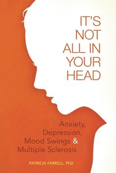 It's Not All in Your Head: Anxiety, Depression, Mood Swings, and Multiple Sclerosis