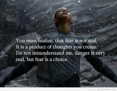 You must realize, that fear is not real. It's a product of thoughts you create. Do no misunderstand me, Danger is very Real, but Fear is a Choice, After Earth Movie written by Will Smith & his son in film Jayden Smith June 2013 Movie Quotes, Life Quotes, Quotes Quotes, Life Sayings, Quotable Quotes, Relationship Quotes, Random Quotes, Daily Quotes, Success Quotes