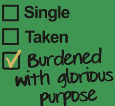 Bwahaha!!!!!! I love this. Fitness Matters #77: Single. Taken. Burdened with glorious purpose.