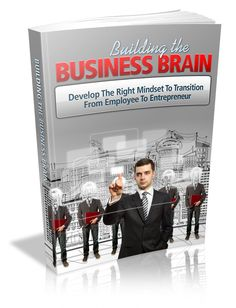 Building the Business Brain  Develop the right mindset to transition from employee to entrepreneur.