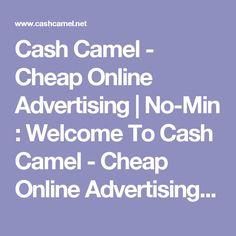 Cash Camel - Cheap Online Advertising | No-Min : Welcome To Cash Camel - Cheap Online Advertising | No-Min!