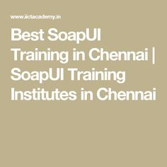 Best SoapUI Training in Chennai | SoapUI Training Institutes in Chennai
