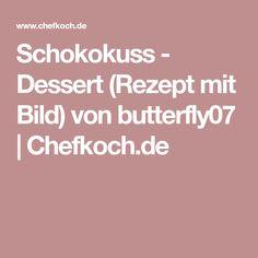 Schokokuss - Dessert (Rezept mit Bild) von butterfly07 | Chefkoch.de