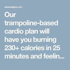 Our trampoline-based cardio plan will have you burning 230+ calories in 25 minutes and feeling like a kid again