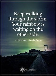 Inspirational Quotes | Keep walking through the storm. Your rainbow is waiting on the other side.