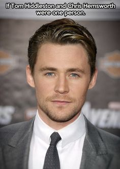 If Tom Hiddleston and Chris Hemsworth were one person......holy wow