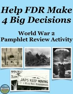 Students review World War 2 by helping FDR make 4 big decisions related to the attack at Pearl Harbor, the Holocaust, the atomic bomb, and Japanese-Americans. They create a pamphlet detailing the two main sides of the arguments for each topic (there are multiple questions and prompts for students to address per topic) and then help FDR decide what decision to make. There are 6 main requirements for students to address with multiple items to address within each requirement.