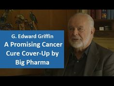 Learn the shocking story told by G. Edward Griffin of how an alternative cancer cure's results were buried by two MDs working for Big Pharma. // The Truth About Cancer