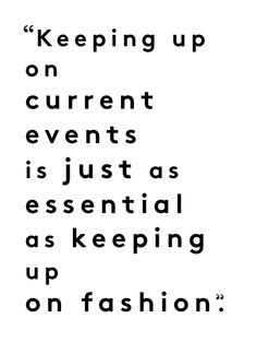 """Fashion Quotes : """"Keeping up on current events is just as essential as keeping up on fashion Words Quotes, Wise Words, Me Quotes, Sayings, Inspiring Quotes About Life, Inspirational Quotes, Fashionista Quotes, Manager Quotes, Fabulous Quotes"""