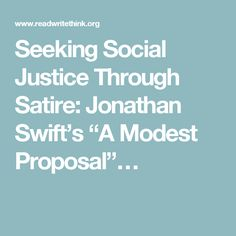 "Seeking Social Justice Through Satire: Jonathan Swift's ""A Modest Proposal""…"