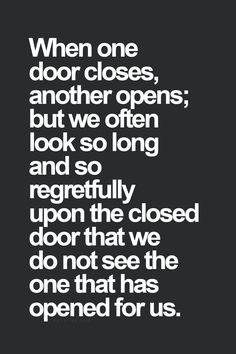 when one door closes... Meaningful Words, Open Quotes, Words Quotes, Quotes To Live By, Life Quotes, Sayings, Daily Quotes, The Words, Cool Words