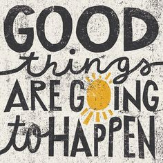 Good things are going to happen  i have to say that im excited about what will happen in the next month!! Suprise on the way!!!