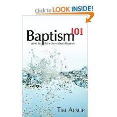 Baptism 101   Tim Alsup  Can be orderd through Gospel Advocate