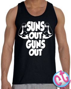 Suns Out Guns Out Tank Top Mens Tank Top Summer by CasesandTees, $14.99  I need to work on my guns a bit first. Lol