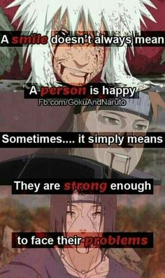 A smile doesn't always mean a person is happy, sometimes...it simply means they are strong enough to face their problems, sad, quote, text, Jiraiya, Yahiko, Itachi; Naruto