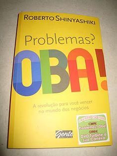 Livro : Problemas? Oba! - A revolução para você vencer no mundo dos negócios - Roberto Shinyashiki #livro #literatura #AutoAjuda #leitura