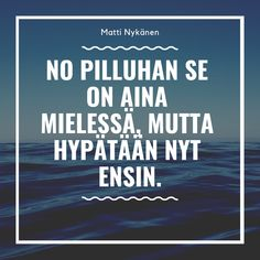 Matti Nykänen Quotes Boho Beautiful, Funny Shit, Wisdom, Mood, Thoughts, Quotes, Travel, Qoutes, Quotations