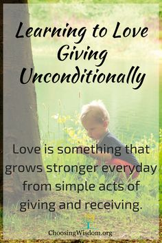 Learning to Love – Giving Unconditionally – Choosing Wisdom