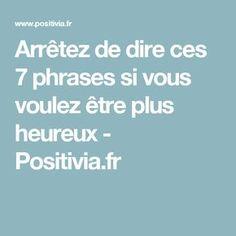 Arrêtez de dire ces 7 phrases si vous voulez être plus heureux - Positivia.fr