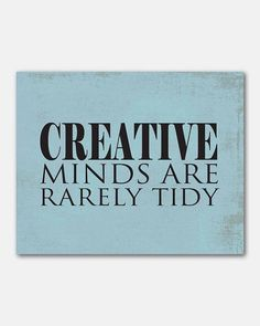 'Creative minds are rarely tidy' by SusanNewberryDesigns via Etsy