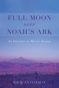 Full Moon Over Noah's Ark by Rick Antonson, Dundurn -- Ararat, the holy mountain where four ancient nations meet, is a powerful symbol in Judeo-Christian tradition, and stands just as tall in nationalist struggles still shaking a region where past and present are never at peace. Travelogue. #Travel