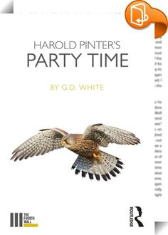 Harold Pinter's Party Time    ::  <P>'All you have do is shut up and enjoy the hospitality.' Terry</P> <P><STRONG>Harold Pinter</STRONG>'s <I>Party Time<STRONG> </STRONG></I>(1991) is an extraordinary distillation of the playwright's key concerns. Pulsing with political anger, it marks a stepping stone on Pinter's path from iconic dramatist of existential unease to Nobel Prize-winning poet of human rights. </P> <P></P> <P>G. D. White situates this underrated play within a recognisably ...