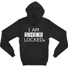 """Sherlock"" Sherlock: I am Sherlocked Hoodie at BBC Shop Show your allegiance to all things Sherlock in this officially licensed comfortable hooded sweatshirt featuring the memorable phrase 'I am SHER-locked' , brilliantly used to unlock Irene Adler's phone in the award winning episode A Scandal in Belgravia."