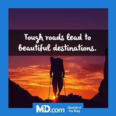 """MD.com Quote of the Day for Wednesday, September 7, 2016: """"Tough roads lead to beautiful destinations."""" Find more interesting quotes at: https://www.facebook.com/mddotcom/"""