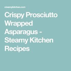 Crispy Prosciutto Wrapped Asparagus - Steamy Kitchen Recipes