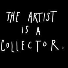 Artists as collectors. Many artists in the past up to today, are among the greatest collectors! They trade or buy each other's works. #quotes