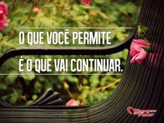 O que você permite é o que vai continuar... #permitir #continuar #vida