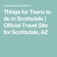 Things for Teens to do in Scottsdale | Official Travel Site for Scottsdale, AZ