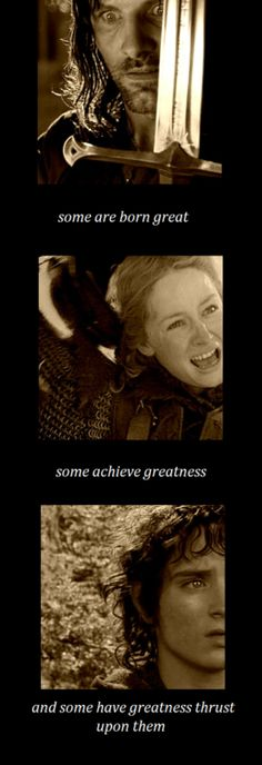 Some are borne great... some achieve greatness... and some have greatness thrust upon them