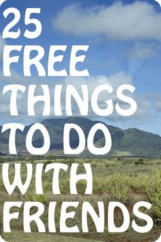 25 free things to do with friends!