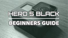 GoPro Hero 5 Black Beginners Guide   Getting Started