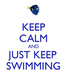keep calm and just keep swimming - Google Search