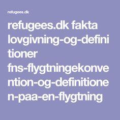 refugees.dk fakta lovgivning-og-definitioner fns-flygtningekonvention-og-definitionen-paa-en-flygtning